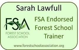 Logo: Sarah Lawfull - FSA Endorsed Forest School Trainer